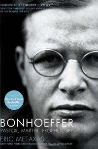 -bonhoeffer-pastor-martyr-prophet-spy