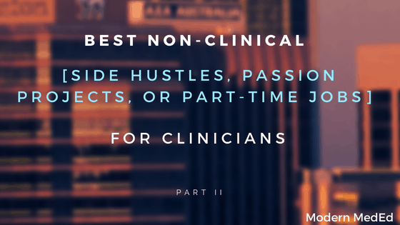 Best Non-Clinical side hustles, passion projects, or part-time jobs for PA's, NP's, MD's, DO's