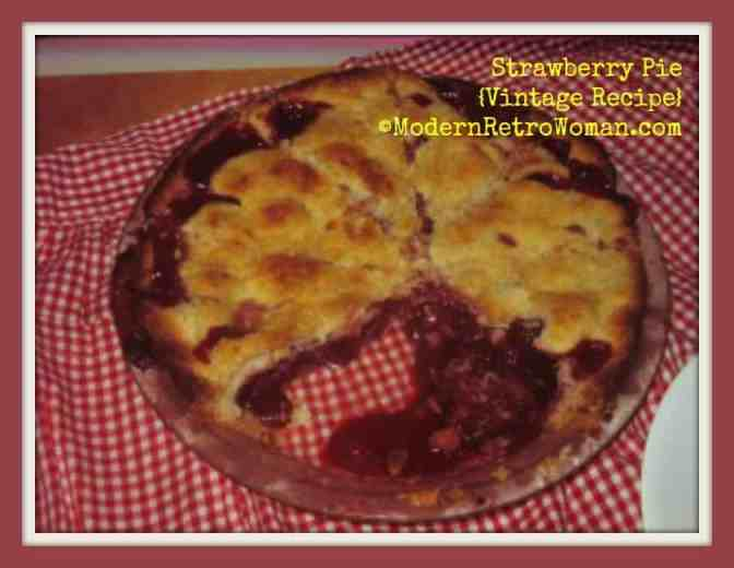 Vintage Strawberry Pie Recipe ModernRetroWoman