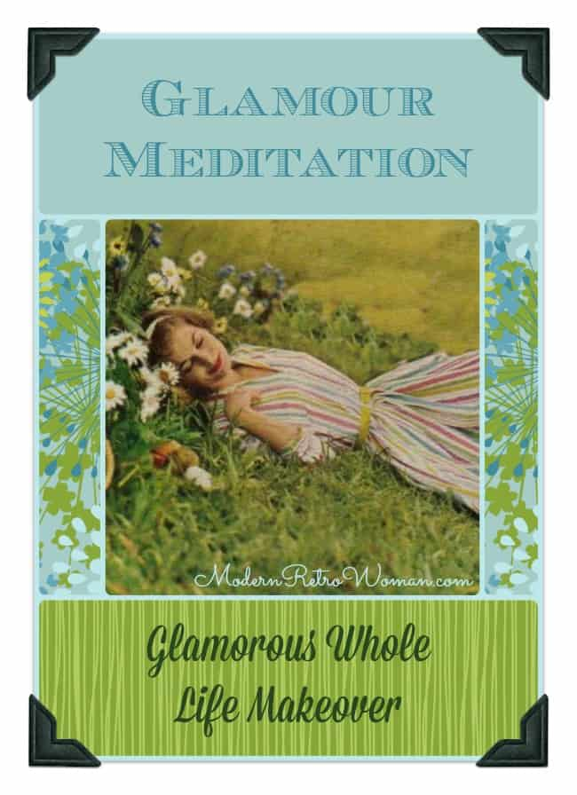 Glamour Meditation - Glamorous Whole Life Makeover on ModernRetroWoman.com  This glamour meditation will help prime your mind to create the glamorous life you've always dreamed of living.