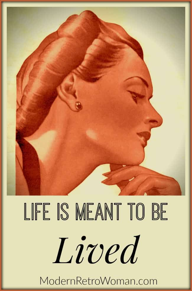 Life is Meant to be Lived Wise Words of the Day ModernRetroWomancom