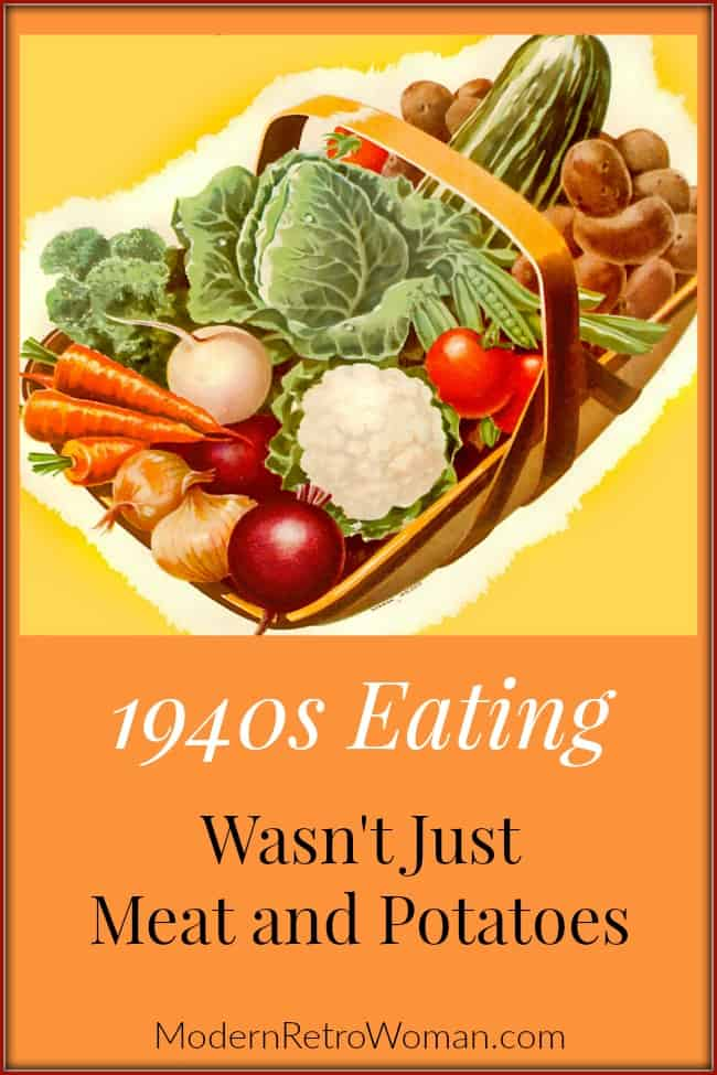 Did you know people were healthier during World War II because of rationing? 1940s eating included a lot more fruits and vegetables.1940s Eating Wasn't Just Meat and Potatoes ModernRetroWoman.com Blog Image