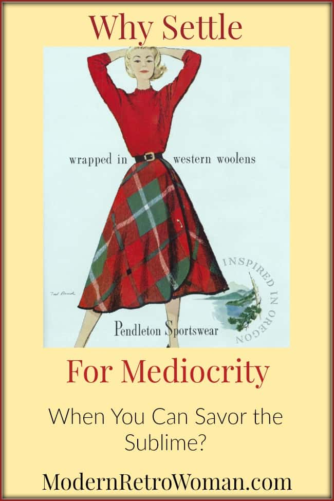 Why Settle for Mediocrity ModernRetroWomancom