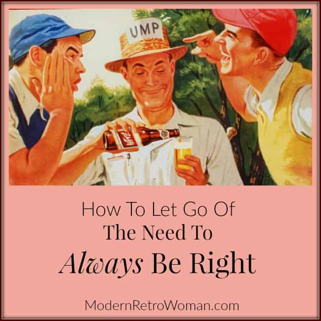 How to Let Go of the Need to be right ModernRetroWoman.com blog