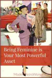 Being Feminine is Your Most Powerful Asset ModernRetroWoman.com Pin