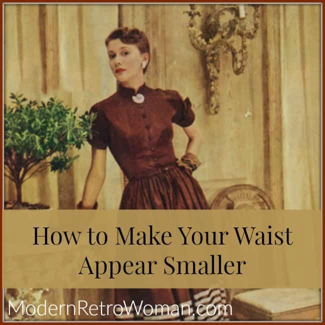 How to Make Your Waist Appear Smaller Clothes Make Magic ModernRetroWoman.com