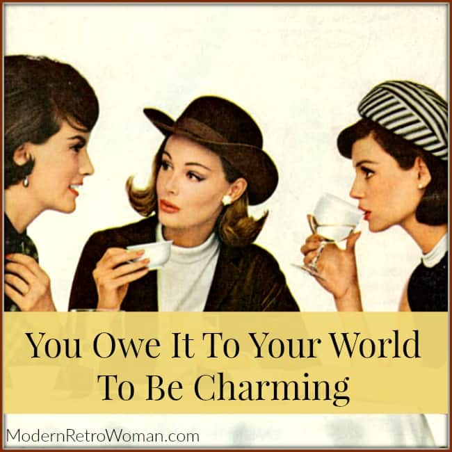Three women talking; image for You Owe It To Your World to be Charming blog post on ModernRetroWoman.com