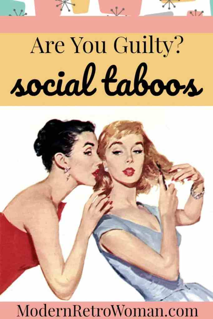 Are you guilty of violating social taboos? The fastest way to destroy people's gracious and elegant image of you is by oversharing details of your life. ModernRetroWoman.com