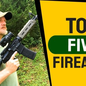TOP FIVE PREPPER FIREARMS:  Five (5) essential guns for SHTF, homesteading, survival, self-defense!