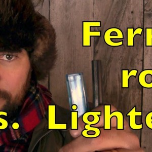 Ferro Rod Vs. Lighter