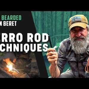 Ferro Rod Techniques from a Green Beret | Gray Bearded Green Beret