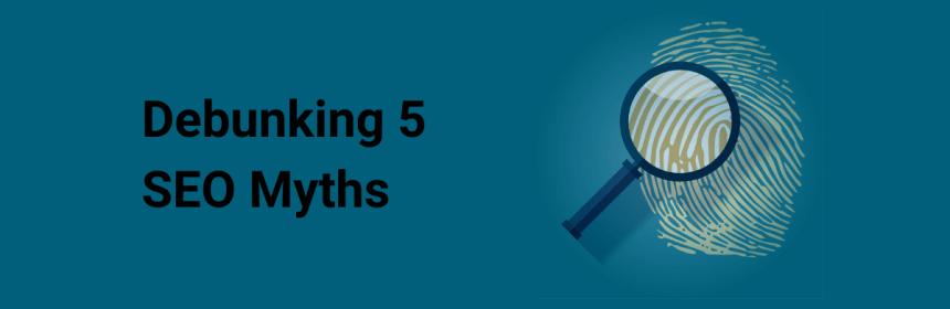 Debunking 5 SEO myths blog banner