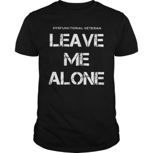 Official Dysfunctional veterans leave me alone shirt