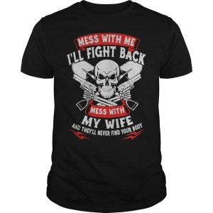 Official Mess with me I'll fight back mess with my wife shirt