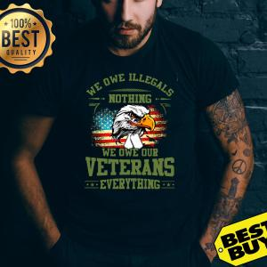 We Owe Illegals Nothing We Owe Our Veterans Everything shirt,  ladies tee, v-neck, tank top