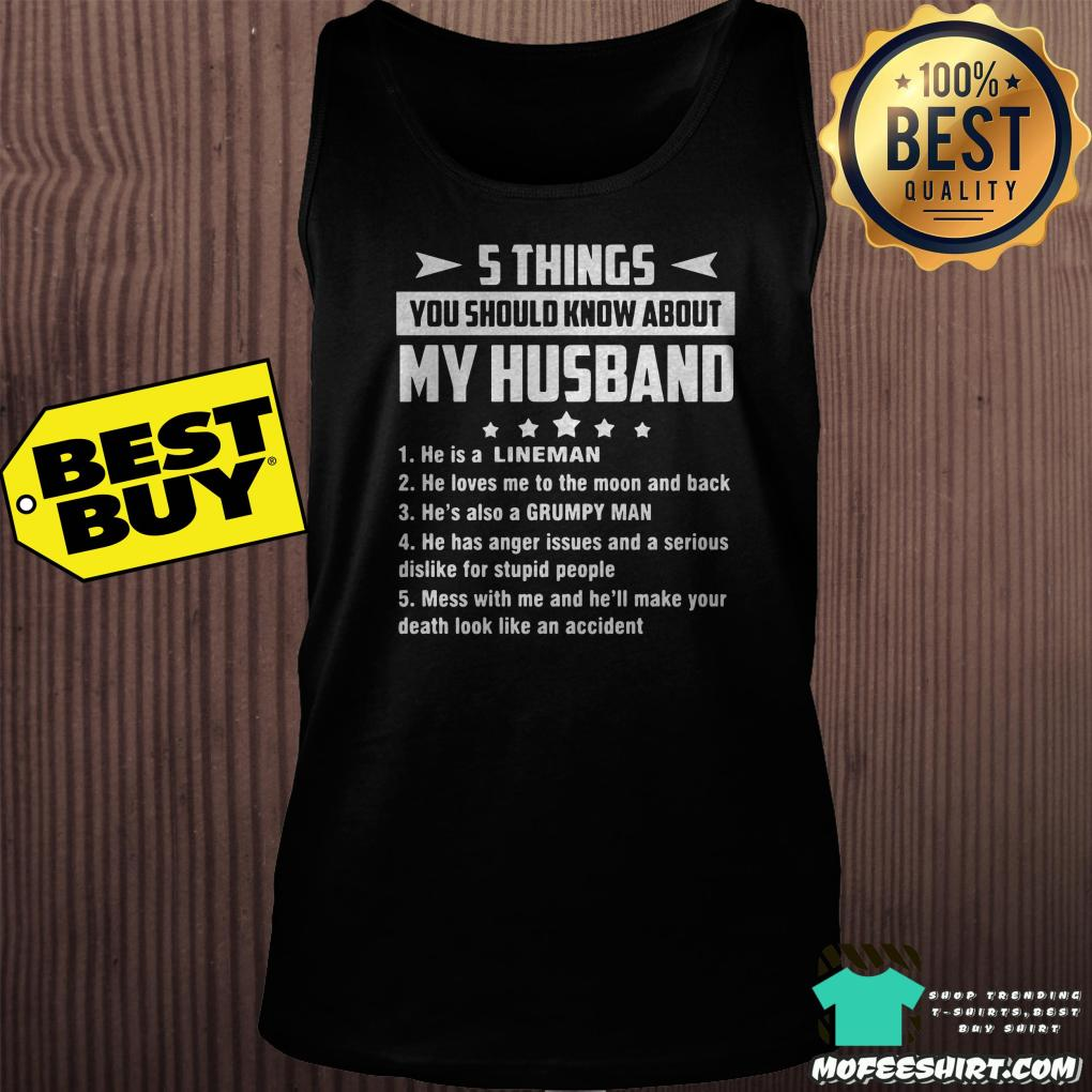 5 things you should know about my husband he is a lineman tank top - 5 things you should know about my husband he is a lineman shirt