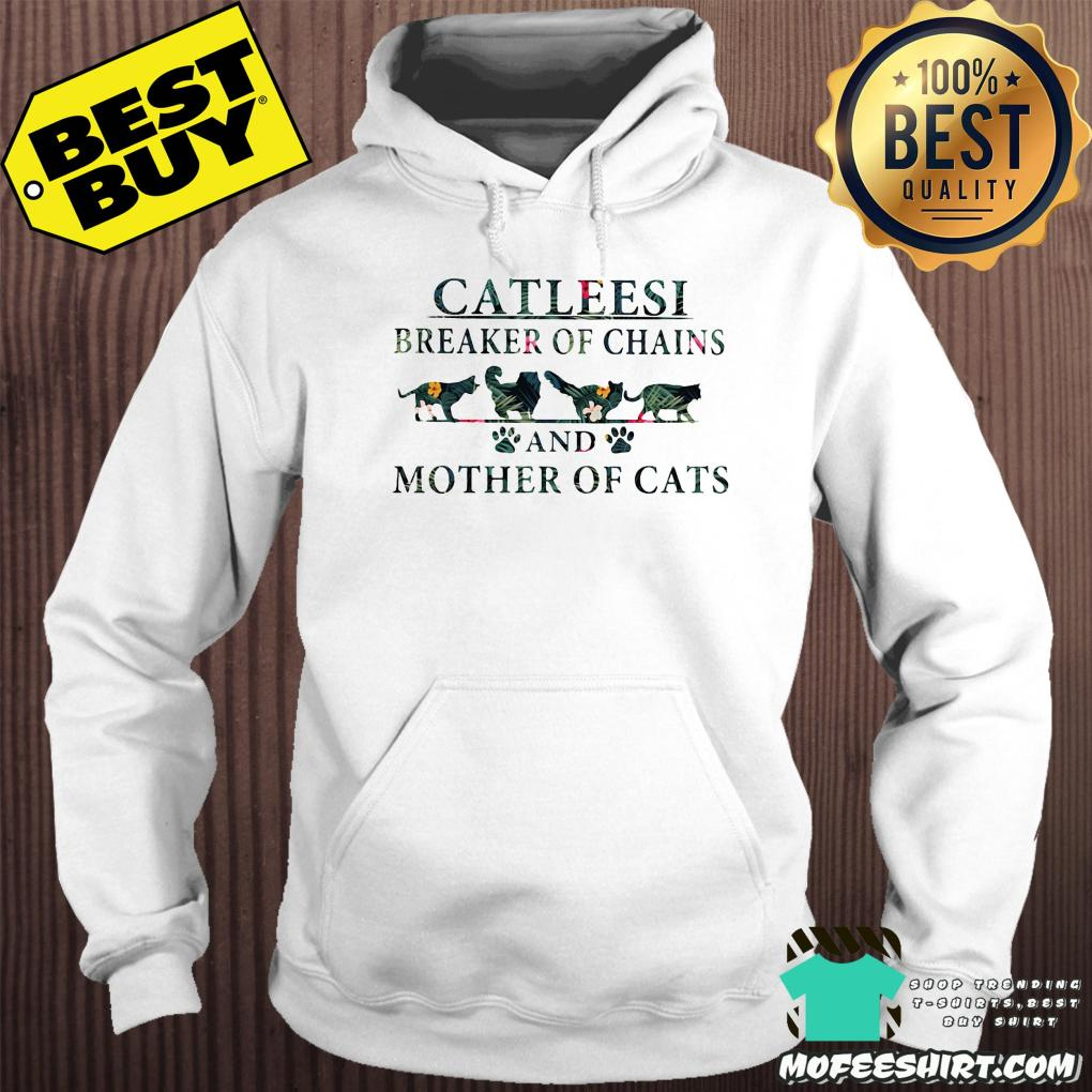 catleesi breaker of chains and mother of cats hoodie - Catleesi breaker of chains and mother of cats shirt