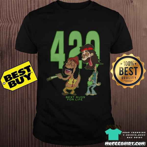 420 Best Buds For Life Shirt