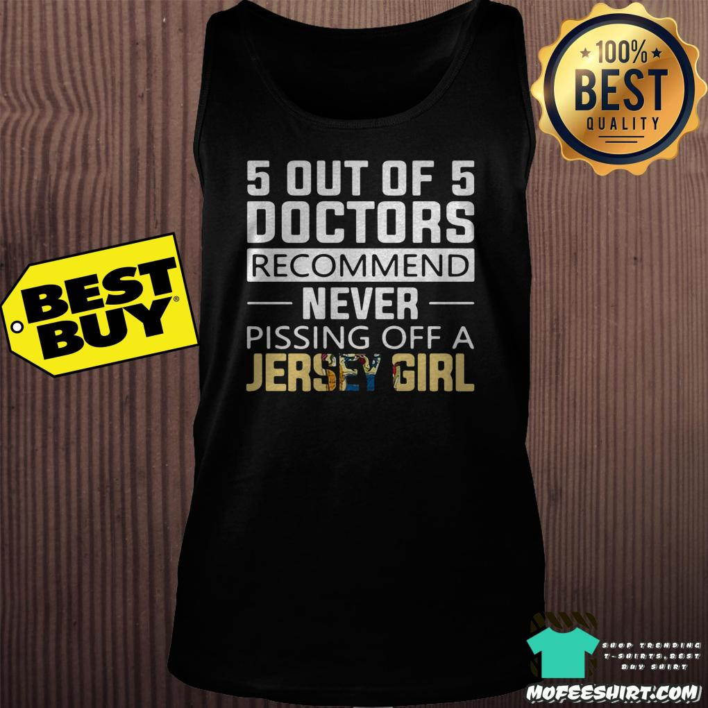 5 out of 5 doctors recommend never pissing off a jersey girl tank top - 5 out of 5 doctors recommend never pissing off a jersey girl shirt
