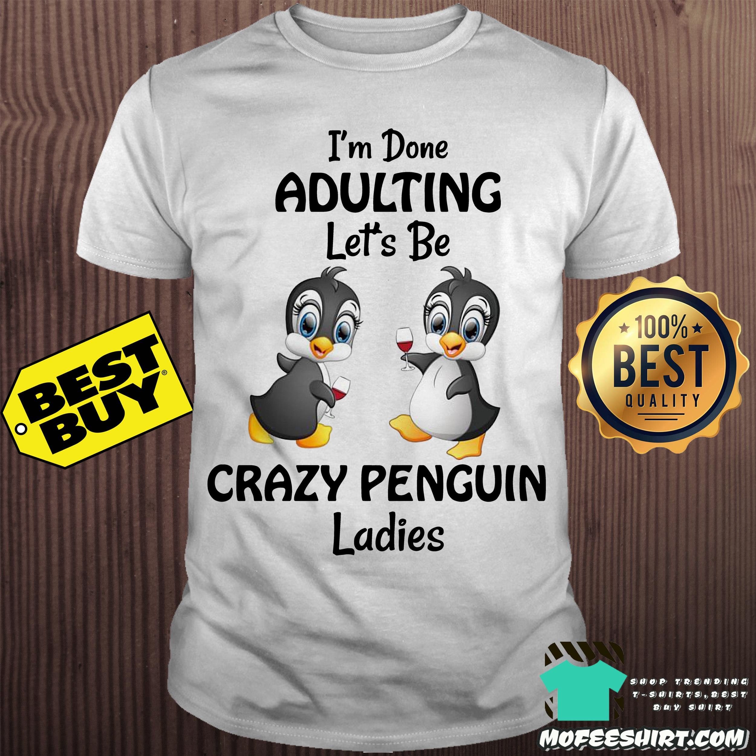 603fa6f51 Sale 20%] Official I'm done adulting Let's be crazy penguin ladies shirt