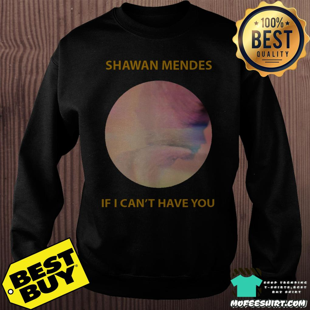 baa2a4b12 shawn mendes if i cant have you sweatshirt - Shawn Mendes If I Can't