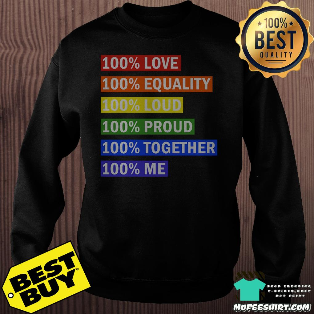 100 love equality loud proud together me sweatshirt - 100% love equality loud proud together me shirt
