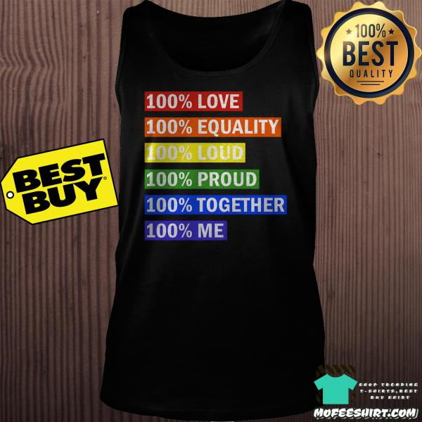 100% love equality loud proud together me shirt