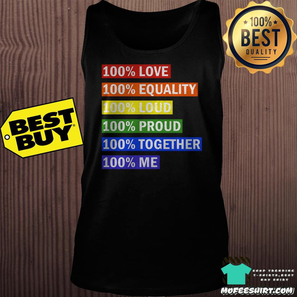100 love equality loud proud together me tank top - 100% love equality loud proud together me shirt
