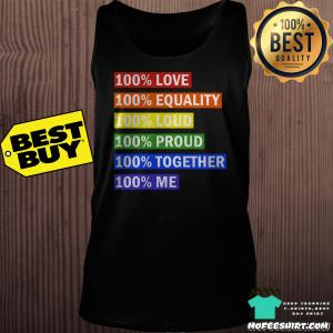 100% love equality loud proud together me tank top
