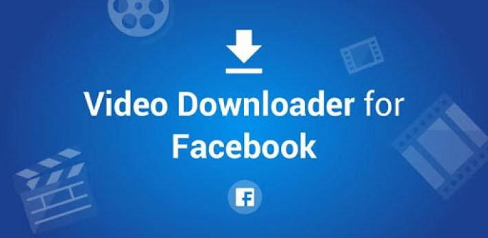 تطبيق Video Downloader for Facebook أحد تطبيقات الفيسبوك