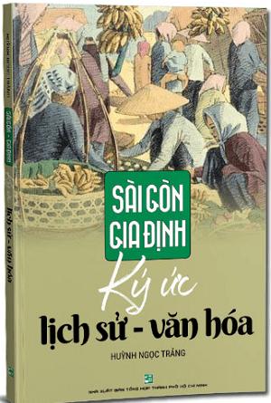 Sài Gòn – Gia Định – Ký ức lịch sử văn hóa
