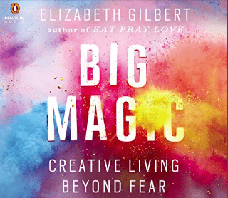 9 Ways to Cultivate a Creative Life Beyond Fear | Big Magic by Elizabeth Gilbert