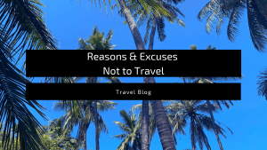 "Featured Image for blog post, ""Reasons and Excuses not to travel"""