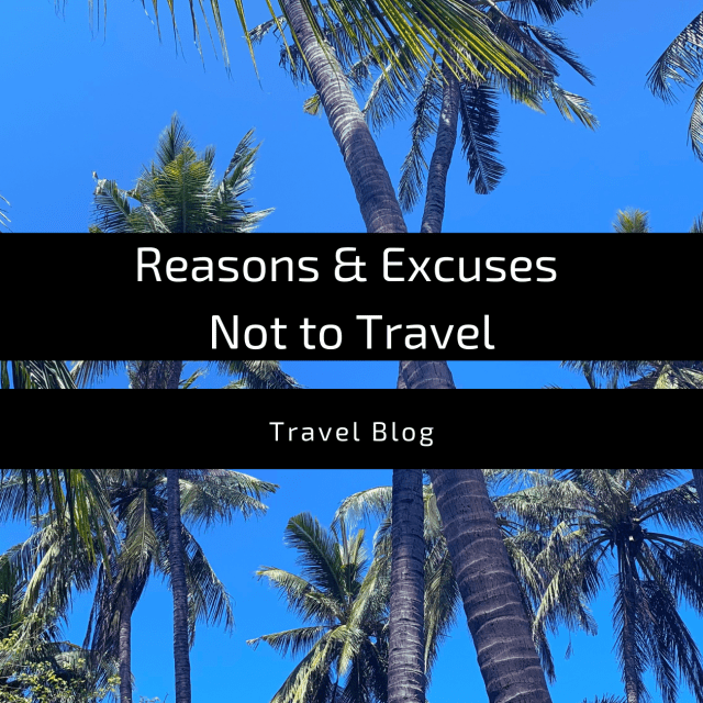 """Featured Image for blog post, """"Reasons and Excuses not to travel"""""""