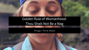 "Name plate for blog post, ""Golden Rule of Womanhood: Thou Shall Not Be a Nag"""