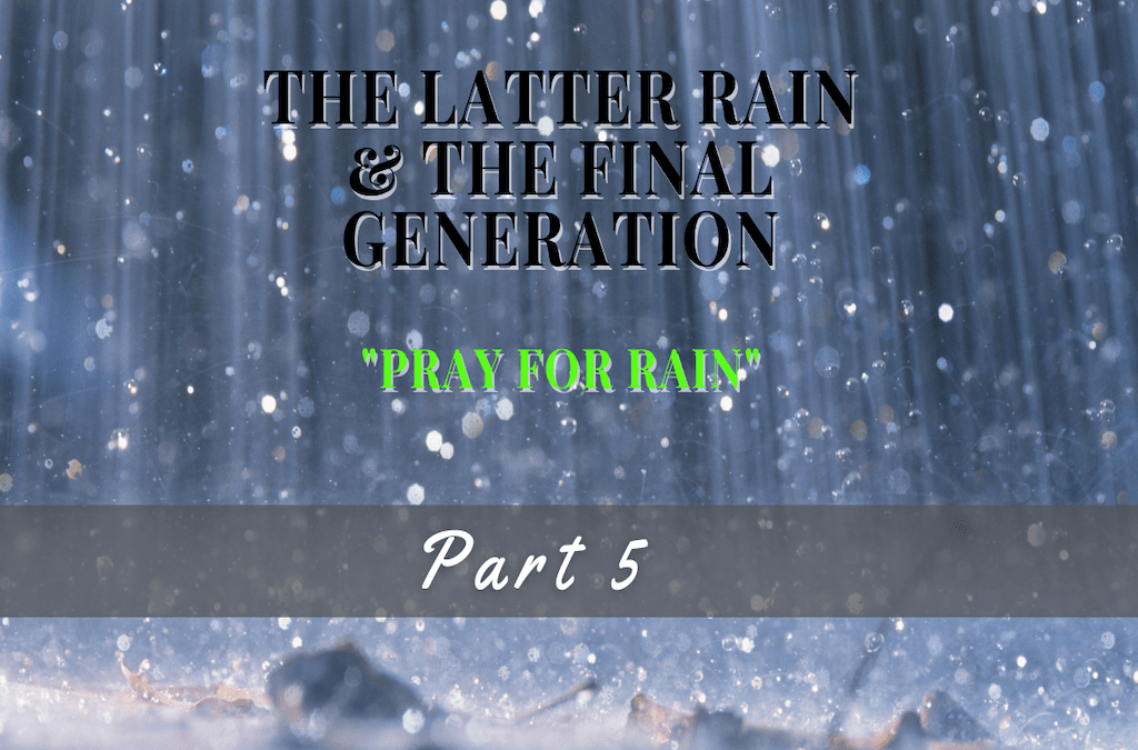 The Latter Rain and The Final Generation|Pray for Rain Part 5