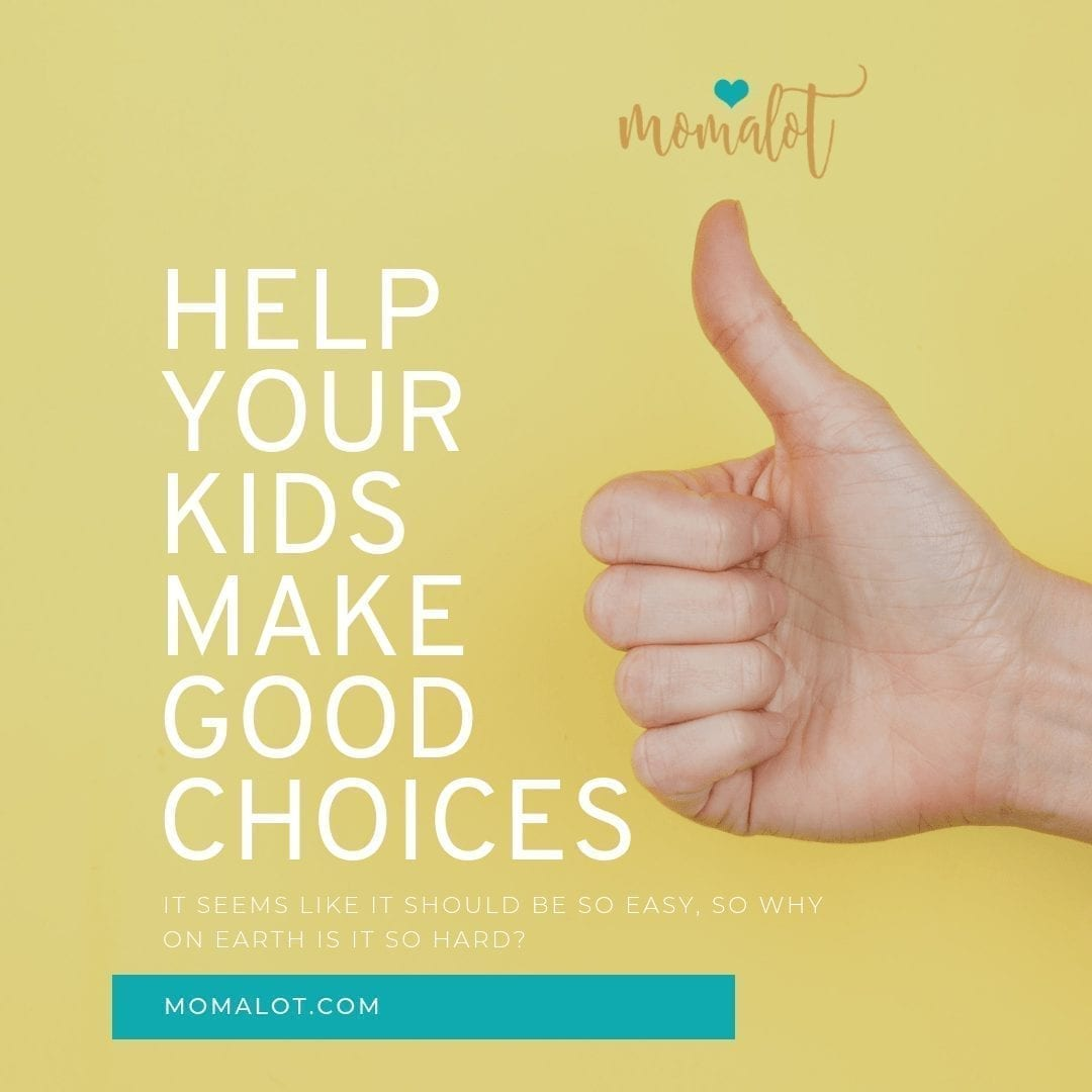 HELP YOUR KIDS MAKE GOOD CHOICES