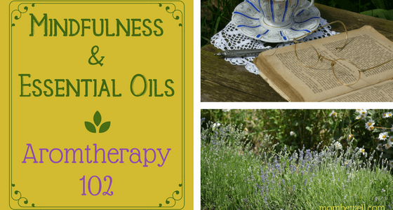 Mindfulness & Essential Oils – Aromatherapy 102