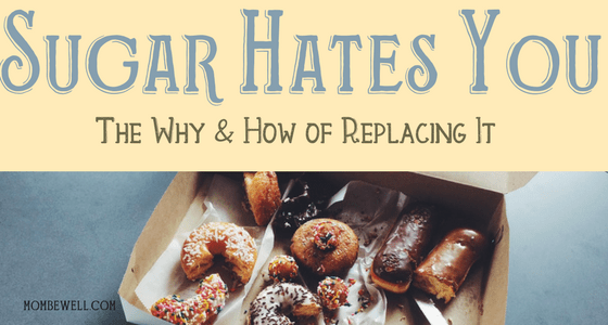 Sugar Hates You, the Why and How of Replacing It