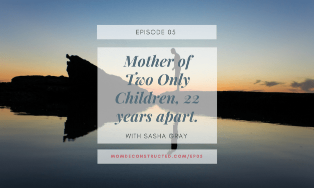 Episode 05: Mother of Two Only Children, 22 years apart with Sasha Gray