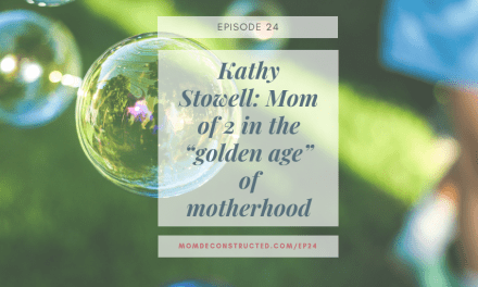 "Episode 24: Kathy Stowell: Mom of 2 in the ""golden age"" of motherhood"