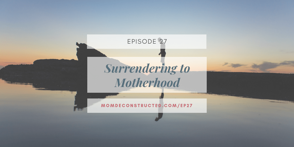Episode 27: Surrendering to Motherhood