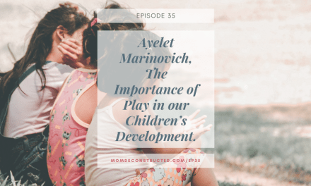 Episode 35: Ayelet Marinovich, The Importance of Play in our Children's Development