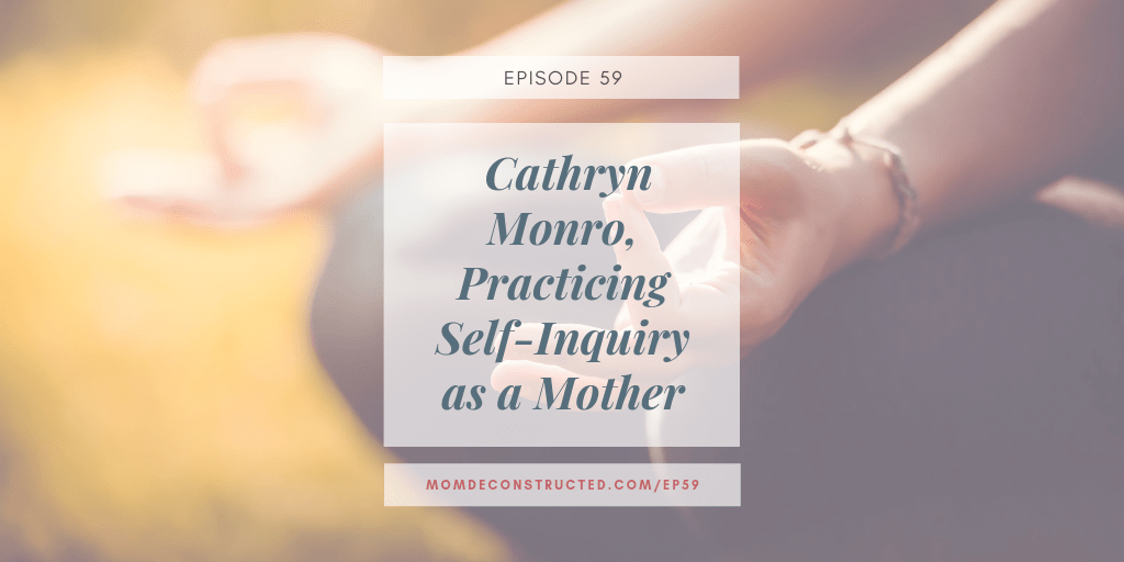 Episode 59: Cathryn Monro, Practicing Self-Inquiry as a Mother