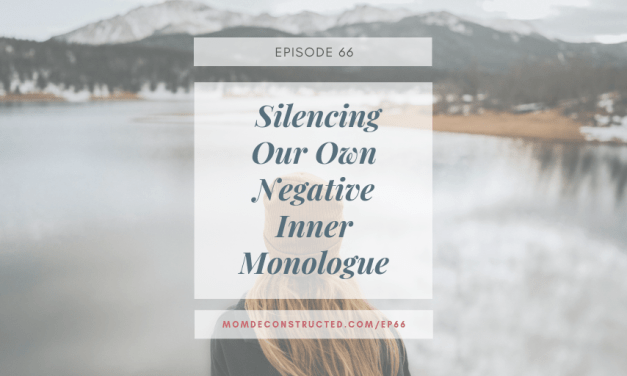 Episode 66: Silencing Our Own Negative Inner Monologue