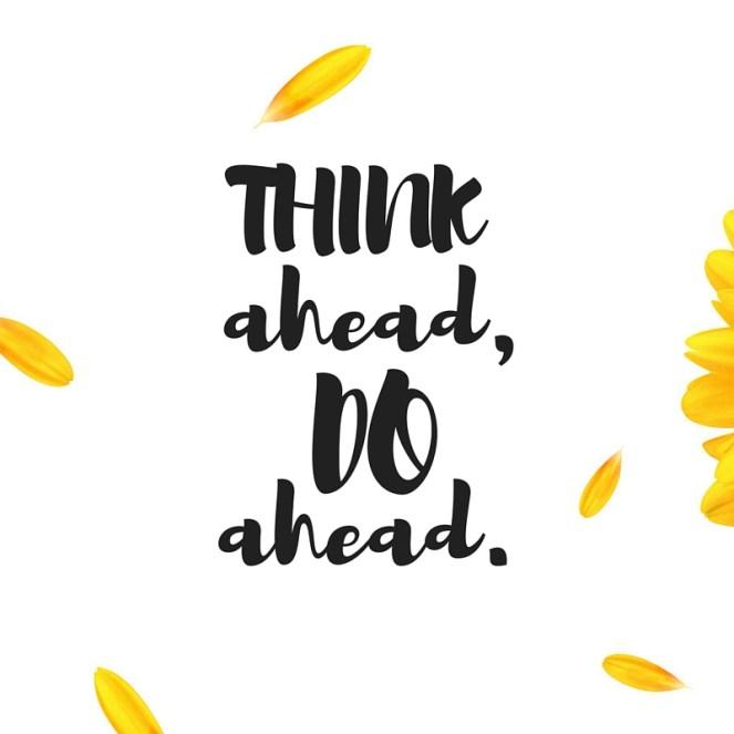 think ahead do ahead