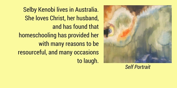 Selby Kenobi lives in Australia. She loves Christ, her husband, and has found that homeschooling has provided her with many reasons to be resourceful, and many occasions to laugh.