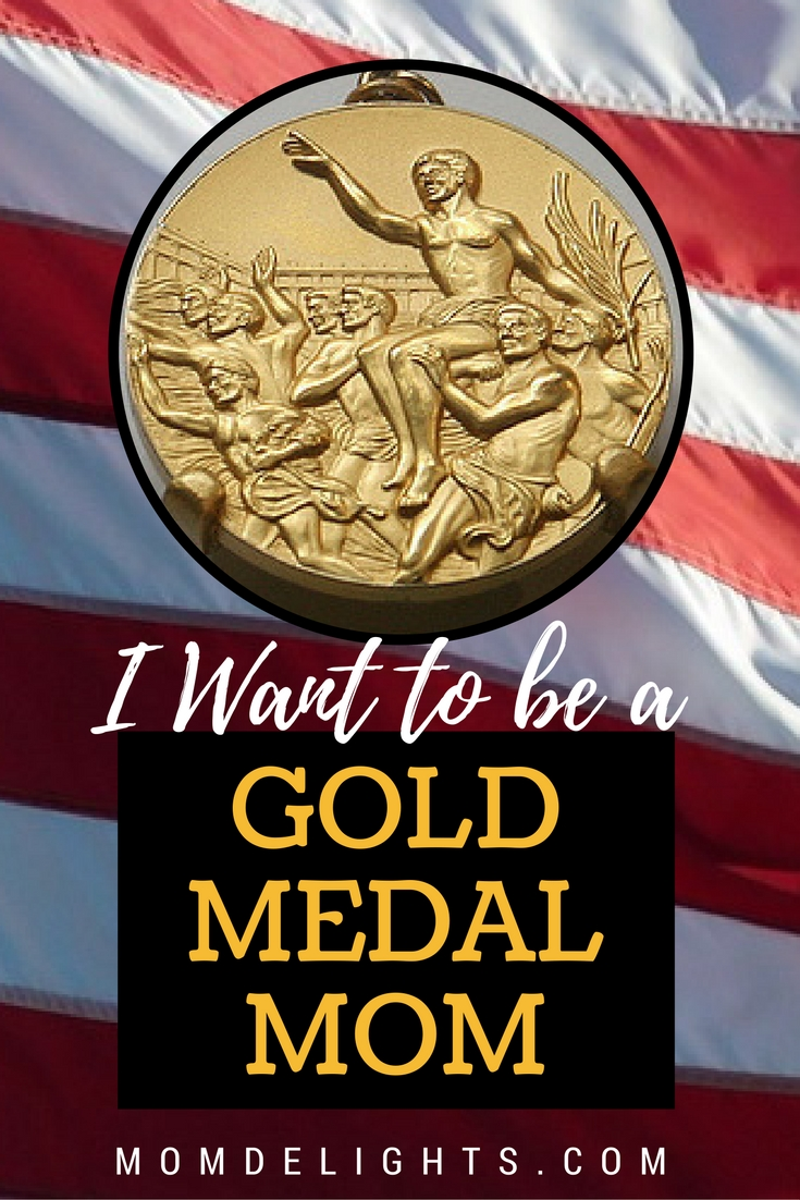 I Want to be a Gold Medal Mom