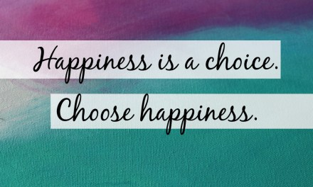 Happiness Is A Choice, Choose Happiness