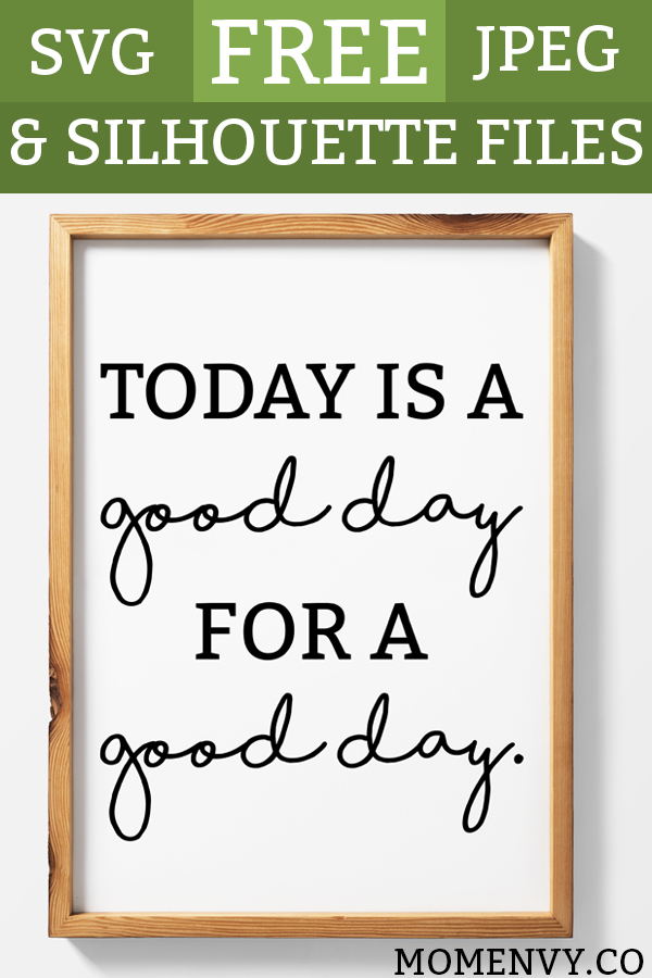 Farmhouse Printables - Today is a Good Day for a Good Day. FREE high-resolution JPEG file, SVG and Silhouette file. Get the farmhouse look with this free farmhouse style print. #farmhousestyle #fixerupper #freesvg #freeprintable